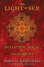 NEW - The Light of Sex: Initiation, Magic, and Sacrament