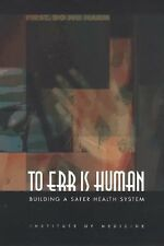 To Err Is Human: Building a Safer Health System, Committee on Quality of Health