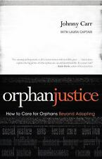 Orphan Justice: How to Care for Orphans Beyond Adopting, Captari, Laura, Carr, J