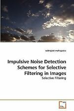 Impulsive Noise Detection Schemes for Selective Filtering in Images by...