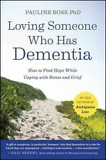 Loving Someone Who Has Dementia: How to Find Hope while Coping with Stress and G