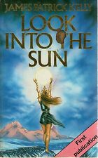 JAMES PATRICK KELLY - Look into the sun - p/b science fiction