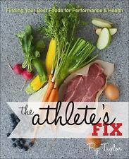The Athlete's Fix: A Program for Finding Your Best Foods for Performance and Hea