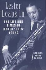 Lester Leaps In: The Life and Times of Lester 'Pres' Young