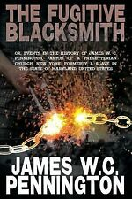 The Fugitive Blacksmith, or, Events in the History of James W. C. Pennington,...