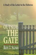 Outside the Gate : A Study of the Letter to the Hebrews by Roy I. Sano (2014,...