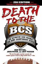 Death to the BCS: Totally Revised and Updated: The Definitive Case Against the B
