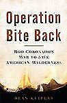 Operation Bite Back: Rod Coronado's War to Save American Wilderness-ExLibrary