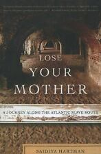 Lose Your Mother : A Journey along the Atlantic Slave Route by Saidiya...