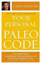 Your Personal Paleo Code : The 3-Step Plan to Lose Weight, Reverse Disease,...