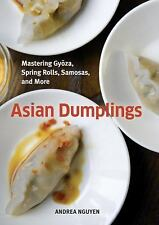 Asian Dumplings : Mastering Gyoza, Spring Rolls, Samosas, and More by Andrea...