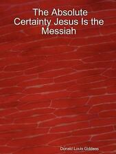 The Absolute Certainty Jesus Is the Messiah