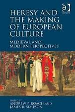 Heresy and the Making of European Culture, James R. Simpson, Andrew P. Roach, Ac