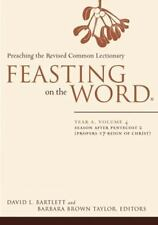 Feasting on the Word Vol. 4 : Season after Pentecost 2 (Propers 17-Reign of...