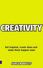 Creativity Now: Get Inspired, Create Ideas and Make Them Happen - Now!, By Wolff