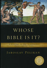 Whose Bible Is It? A History of the Scriptures Through the Ages by Pelikan (2005