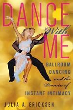 Ballroom Dancing and the Promise of Instant Intimacy by Julia...Dance with Me :