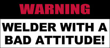 3x7 inch WARNING Welder with a Bad Attitude Bumper Sticker -decal funny weld rod