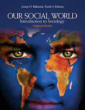 Our Social World: Introduction to Sociology, Roberts, Keith A., Ballantine, Jean