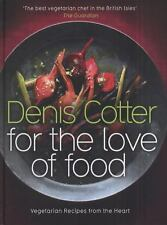 For the Love of Food : Vegetarian Recipes from the Heart by Denis Cotter...