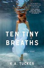 Ten Tiny Breaths: A Novel (The Ten Tiny Breaths Series) by K.A. Tucker