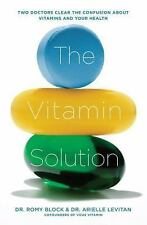 The Vitamin Solution: Two Doctors Clear the Confusion about Vitamins and Your He