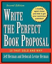 Write the Perfect Book Proposal: 10 That Sold and Why, 2nd Edition Herman, Jeff