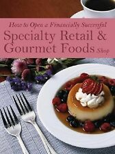 How to Open a Financially Successful Specialty Retail and Gourmet Foods Shop...