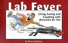 Lab Fever!: Living, Loving and Laughing with America's #1 Pet, Cochran, Bruce, G