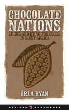 Chocolate Nations: Living and Dying for Cocoa in West Africa (African Arguments)