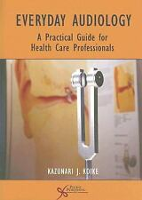 Everyday Audiology: A Practical Guide for Healthcare Professionals