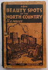 M G MOSES.SOME BEAUTY SPOTS OF THE NORTH COUNTRY.1ST H/B 1929.B/W ILLS.RARE