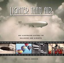 Lighter Than Air : An Illustrated History of Balloons and Airships by Tom D....