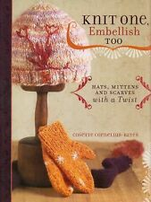 Knit One, Embellish Too: Hats, Mittens And Scarves With A Twist