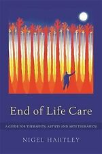 End of Life Care: A Guide for Therapists, Artists and Arts Therapists by...
