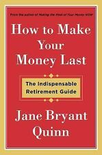 How to Make Your Money Last : The Indispensable Retirement Guide by Jane Quinn