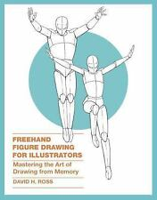 Freehand Figure Drawing for Illustrators: Mastering the Art of Drawing from Memo