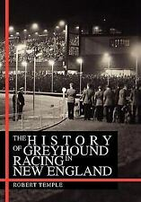 The History of Greyhound Racing in New England by Robert Temple (2010,...