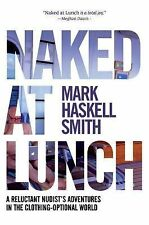 Naked at Lunch : A Reluctant Nudist's Adventures in the Clothing-Optional...ARC
