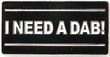 I Need A Dab BHO Cannabis Marijuana Hat pin.