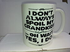 I Dont Always Spoil My Grandkids....  ANY design of your Choice Have It YOUR Way