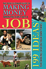 Teen's Ultimate Guide to Making Money When You Can't Get a Job: 199 Ideas for...