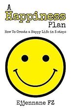 A Happiness Plan : How to Create a Happy Life in Three Steps by Ejjennane Fz...