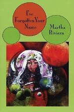 I Have Forgotten Your Name by Martha Riviera 2004 Paperback