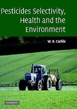 Pesticide Selectivity, Health and the Environment by Bill Carlile (2006,...