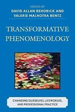 Transformative Phenomenology : Changing Ourselves, Lifeworlds, and...