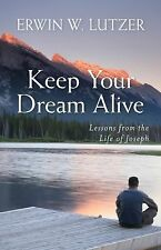 Keep Your Dream Alive : Lessons from the Life of Joseph by Erwin W. Lutzer...
