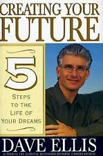 G, Creating Your Future: Five Steps to the Life of Your Dreams, Ellis, David B.,