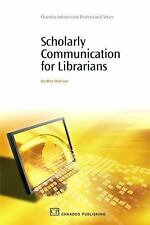 Chandos Information Professional: Scholarly Communication for Librarians by...