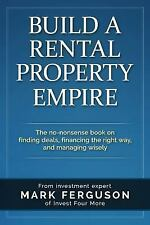 Build a Rental Property Empire : The No-Nonsense Book on Finding Deals,...